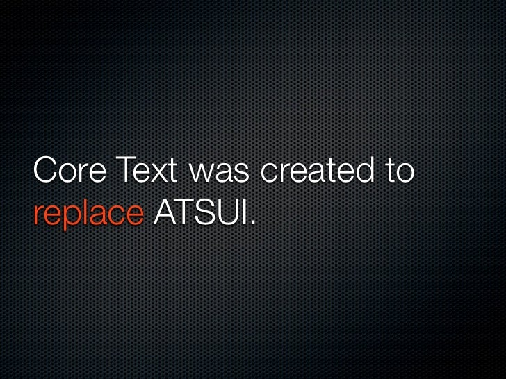 Core Text was created to replace ATSUI.