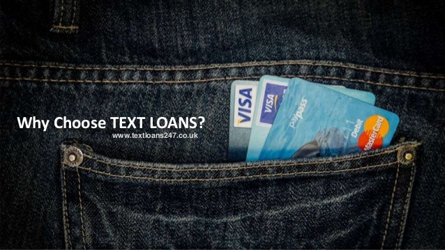 www.textloans247.co.uk Why Choose TEXT LOANS?