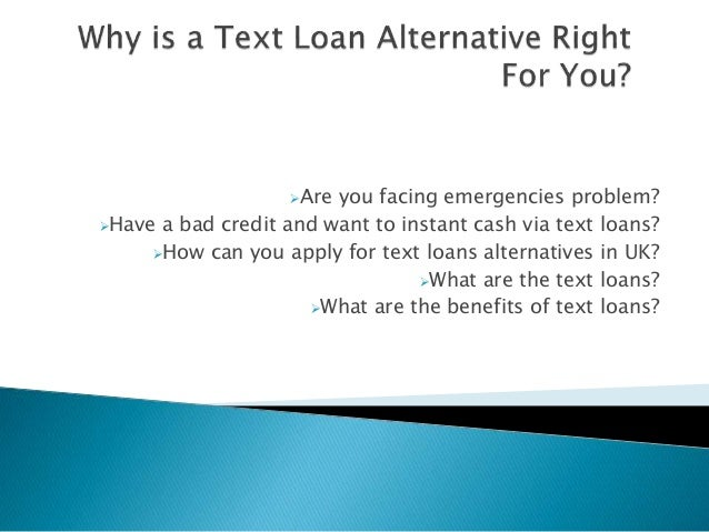 Are you facing emergencies problem? Have a bad credit and want to instant cash via text loans? How can you apply for te...