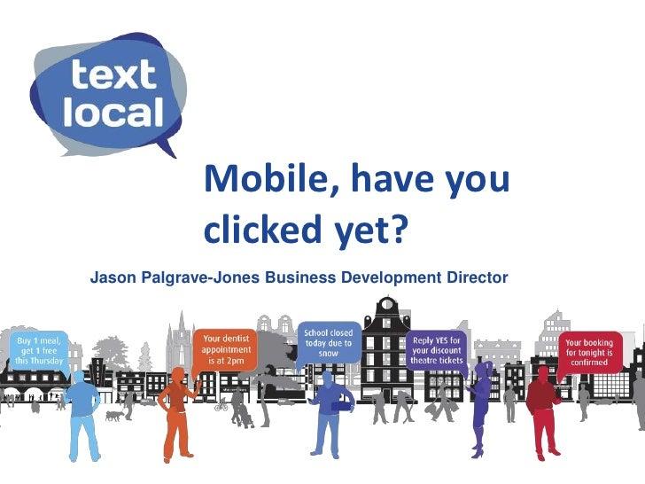 Mobile, have you             clicked yet?Jason Palgrave-Jones Business Development Director