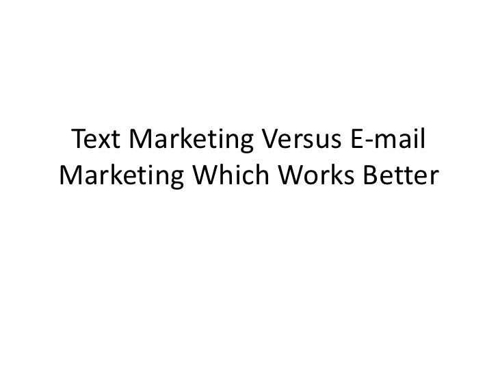 Text Marketing Versus E-mail Marketing Which Works Better<br />
