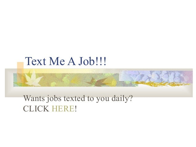 Text Me A Job!!!Wants jobs texted to you daily?CLICK HERE!