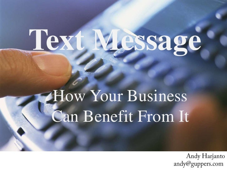 Text Message<br />How Your Business Can Benefit From It<br />Andy Harjanto<br />andy@guppers.comTwitter: @harjanto<br />