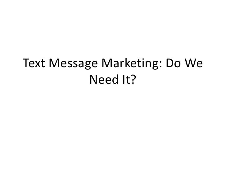 Text Message Marketing: Do We Need It?<br />