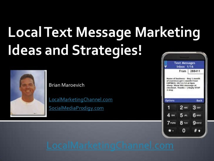 Local Text Message MarketingIdeas and Strategies!     Brian Maroevich     LocalMarketingChannel.com     SocialMediaProdigy...