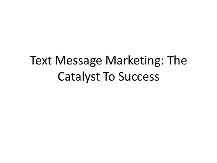 Text Message Marketing: The Catalyst To Success<br />