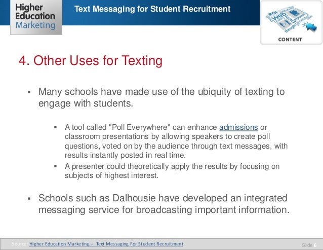 Text Messaging for Student Recruitment  4. Other Uses for Texting   Many schools have made use of the ubiquity of texting...