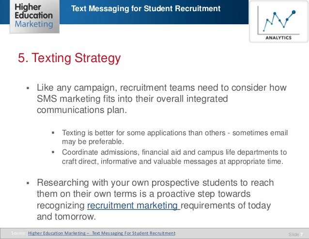 Text Messaging for Student Recruitment  5. Texting Strategy   Like any campaign, recruitment teams need to consider how S...
