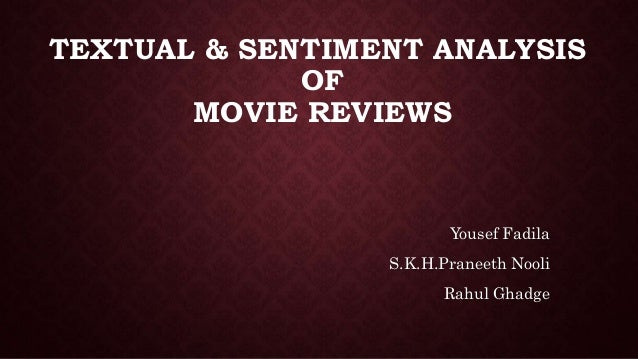 TEXTUAL & SENTIMENT ANALYSIS OF MOVIE REVIEWS Yousef Fadila S.K.H.Praneeth Nooli Rahul Ghadge