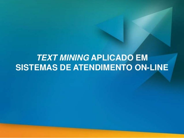 TEXT MINING APLICADO EM SISTEMAS DE ATENDIMENTO ON-LINE