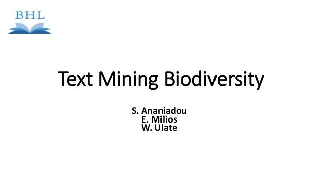 Text Mining Biodiversity S. Ananiadou E. Milios W. Ulate
