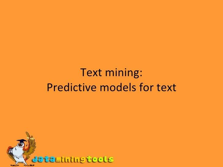 Text mining: Predictive models for text