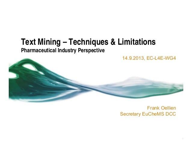 Text Mining – Techniques & Limitations Pharmaceutical Industry Perspective 14.9.2013, EC-L4E-WG4  Frank Oellien Secretary ...
