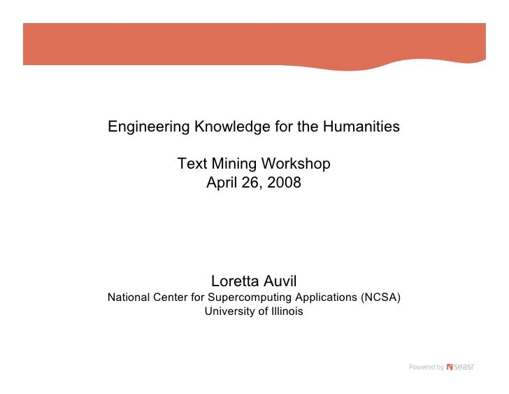 Engineering Knowledge for the Humanities              Text Mining Workshop                 April 26, 2008                 ...