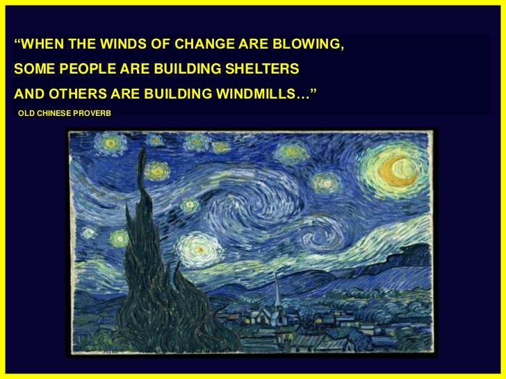 """WHEN THE WINDS OF CHANGE ARE BLOWING,<br />SOME PEOPLE ARE BUILDING SHELTERS<br />AND OTHERS ARE BUILDING WINDMILLS…""<br ..."