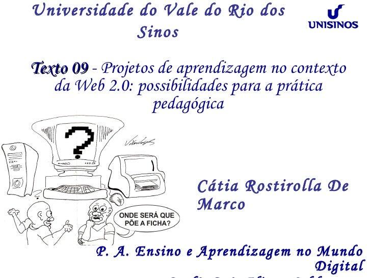 Universidade do Vale do Rio dos Sinos P. A. Ensino e Aprendizagem no Mundo Digital Profª. Drª. Eliane Schlemmer   Cátia Ro...