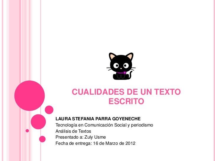CUALIDADES DE UN TEXTO              ESCRITOLAURA STEFANIA PARRA GOYENECHETecnología en Comunicación Social y periodismoAná...