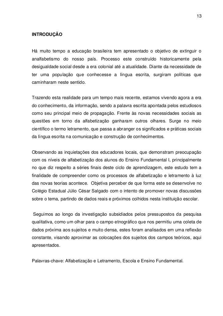 13INTRODUÇÃOHá muito tempo a educação brasileira tem apresentado o objetivo de extinguir oanalfabetismo do nosso país. Pro...