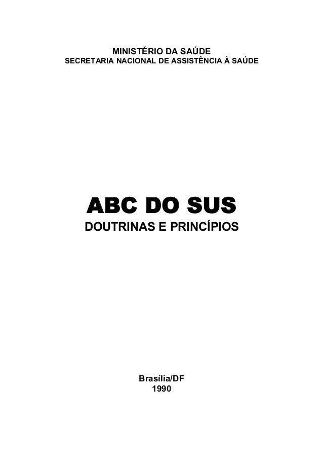 MINISTÉRIO DA SAÚDE SECRETARIA NACIONAL DE ASSISTÊNCIA À SAÚDE ABC DO SUS DOUTRINAS E PRINCÍPIOS Brasília/DF 1990