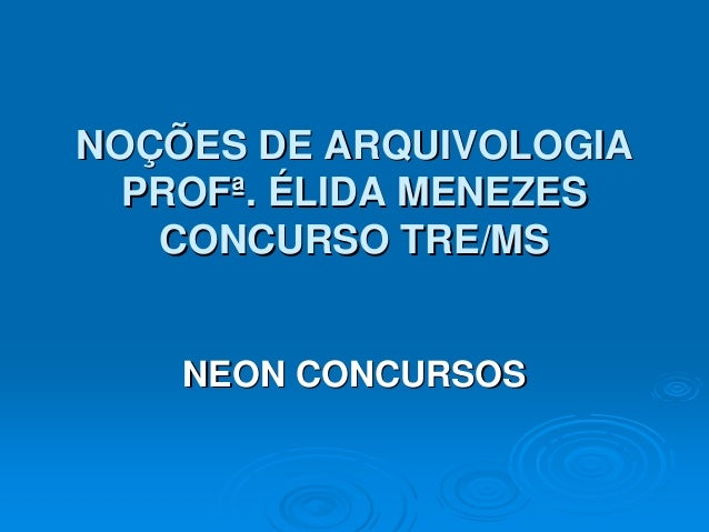 NOÇÕES DE ARQUIVOLOGIA  PROFª. ÉLIDA MENEZES   CONCURSO TRE/MS    NEON CONCURSOS