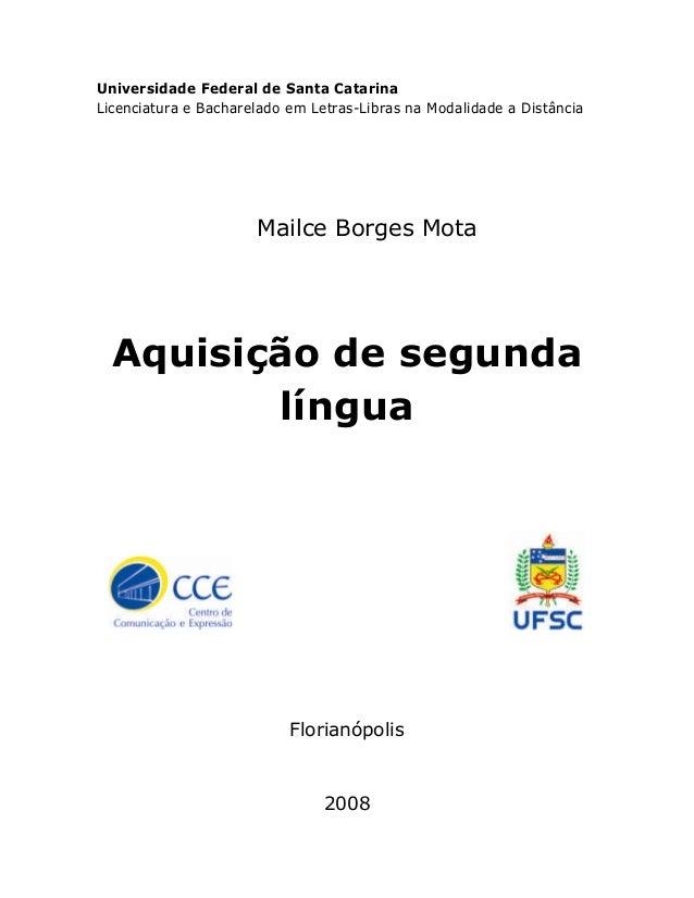 Universidade Federal de Santa Catarina  Licenciatura e Bacharelado em Letras-Libras na Modalidade a Distância  Mailce Borg...