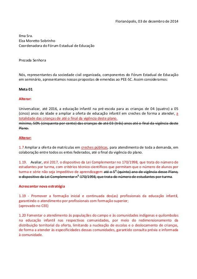 Florianópolis, 03 de dezembro de 2014  Ilma Sra.  Elza Moretto Sobrinho  Coordenadora do Fórum Estadual de Educação  Preza...