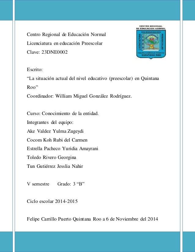 """Centro Regional de Educación Normal Licenciatura en educación Preescolar Clave: 23DNE0002 Escrito: """"La situación actual de..."""