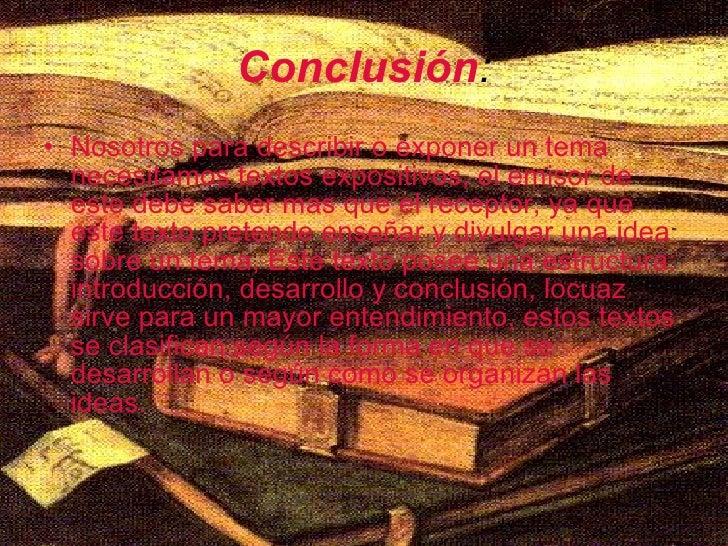 Conclusión : <ul><li>Nosotros para describir o exponer un tema necesitamos textos expositivos, el emisor de este debe sabe...