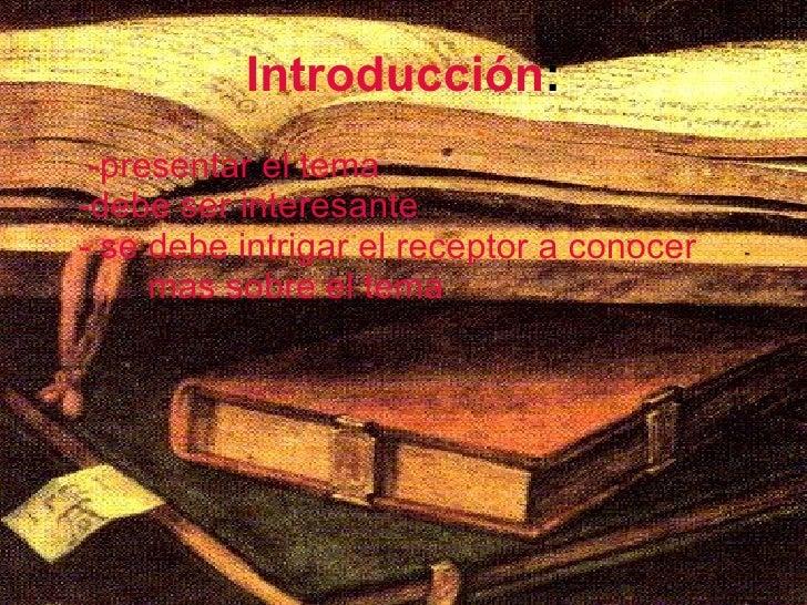 Introducción : <ul><li>-presentar el tema  -debe ser interesante  - se debe intrigar el receptor a conocer  mas sobre el t...