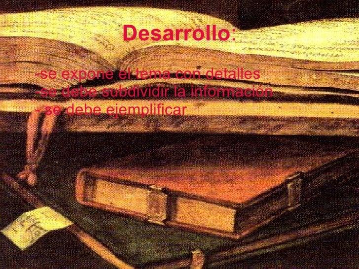 Desarrollo : <ul><li>-se expone el tema con detalles  -se debe subdividir la información  - se debe ejemplificar  </li></ul>