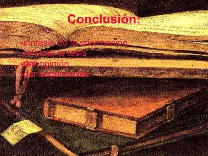 Conclusión: <ul><li>-síntesis de la información -reforzar la tesis -dar opinión -dar sugerencias  </li></ul>