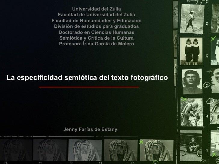 La especificidad semiótica del texto fotográfico Jenny Farías de Estany Universidad del Zulia Facultad de Universidad del ...