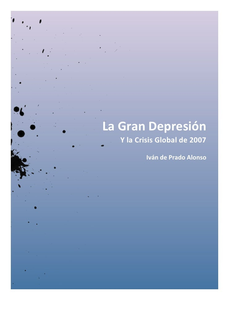 La Gran Depresión            Y la Crisis Global de 2007                         Iván de Prad...