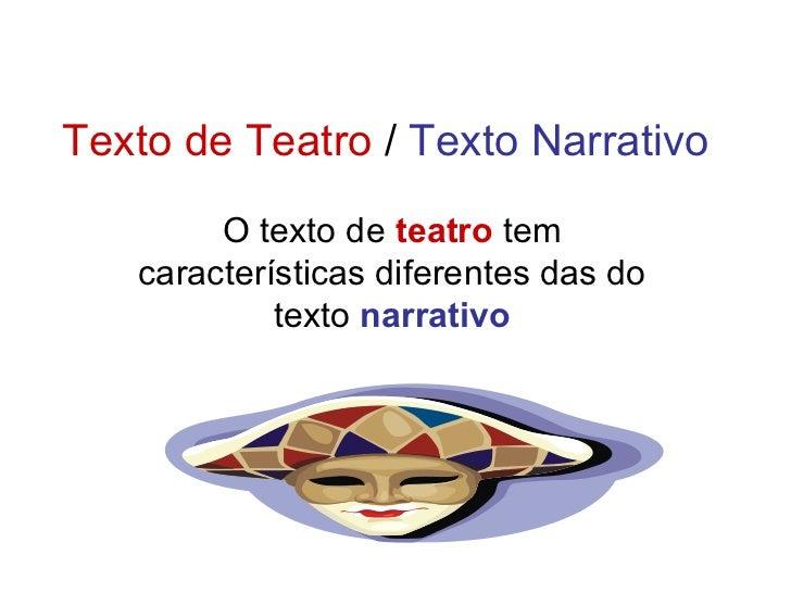 Texto de Teatro  /  Texto Narrativo O texto de  teatro  tem características diferentes das do texto  narrativo