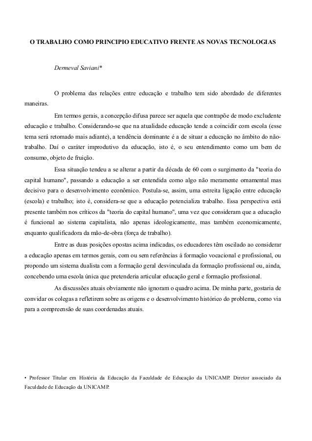 O TRABALHO COMO PRINCIPIO EDUCATIVO FRENTE AS NOVAS TECNOLOGIAS Dermeval Saviani* O problema das relações entre educação e...