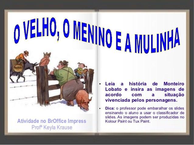 ●   Leia a história de Monteiro                                    Lobato e insira as imagens de                          ...