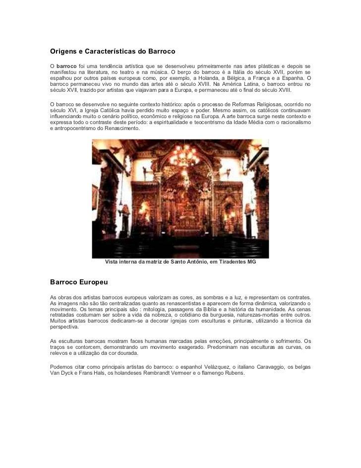 Origens e Características do Barroco  O barroco foi uma tendência artística que se desenvolveu primeiramente nas artes plá...