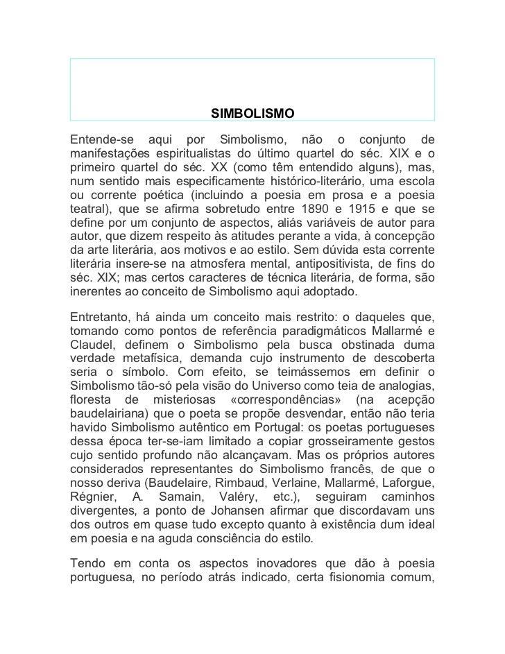 SIMBOLISMO Entende-se aqui por Simbolismo, não o conjunto de manifestações espiritualistas do último quartel do séc. XIX e...