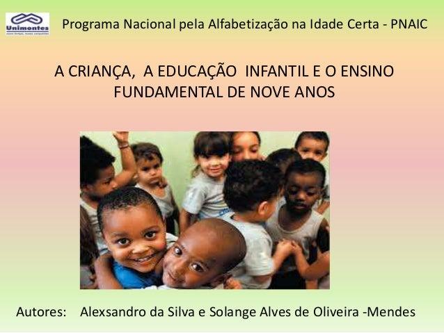 Programa Nacional pela Alfabetização na Idade Certa - PNAIC A CRIANÇA, A EDUCAÇÃO INFANTIL E O ENSINO FUNDAMENTAL DE NOVE ...