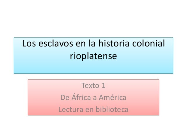 Los esclavos en la historia colonial rioplatense Texto 1 De África a América Lectura en biblioteca