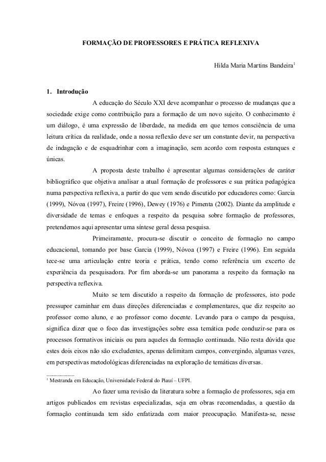 FORMAÇÃO DE PROFESSORES E PRÁTICA REFLEXIVA Hilda Maria Martins Bandeira1 1. Introdução A educação do Século XXI deve acom...