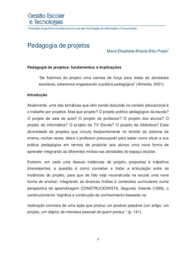 Pedagogia de projetos                                              Maria Elisabette Brisola Brito Prado1Pedagogia de proje...
