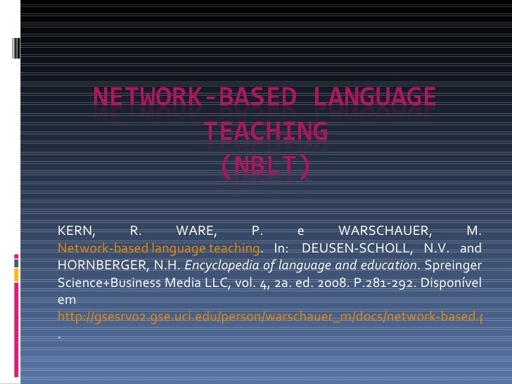KERN, R. WARE, P. e WARSCHAUER, M.  Network-based language teaching . In:  DEUSEN-SCHOLL, N.V. and HORNBERGER, N.H.  Encyc...
