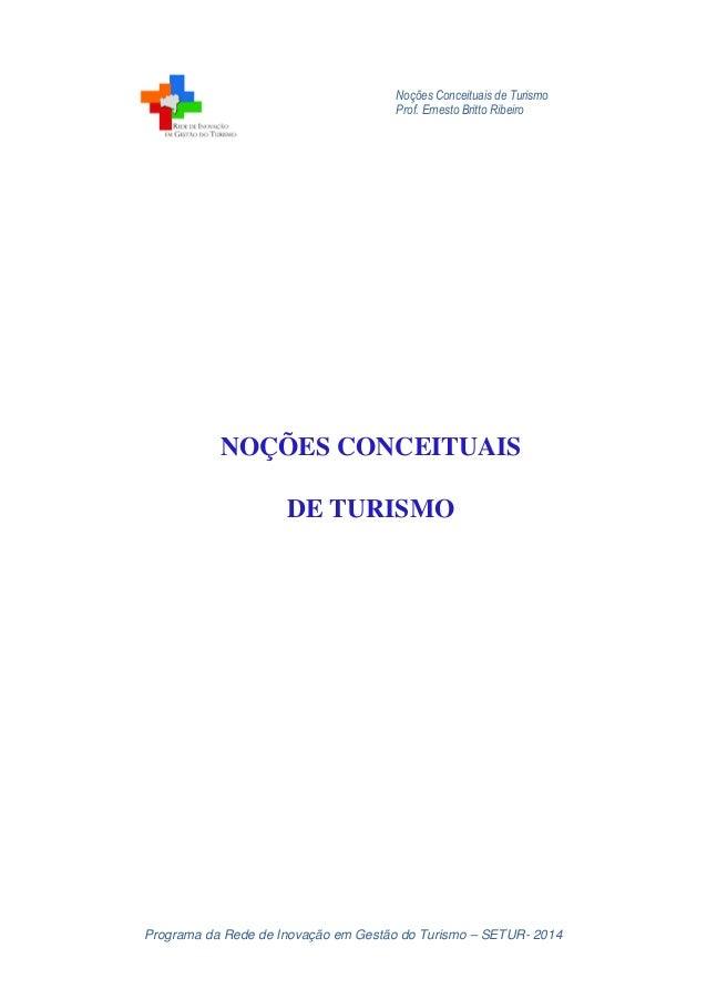 Noções Conceituais de Turismo Prof. Ernesto Britto Ribeiro Programa da Rede de Inovação em Gestão do Turismo – SETUR- 2014...