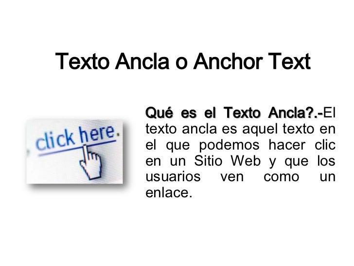 TextoAncla o Anchor Text<br />Quées el TextoAncla?.-El textoanclaes aquel texto en el que podemos hacer clic en un Sitio...