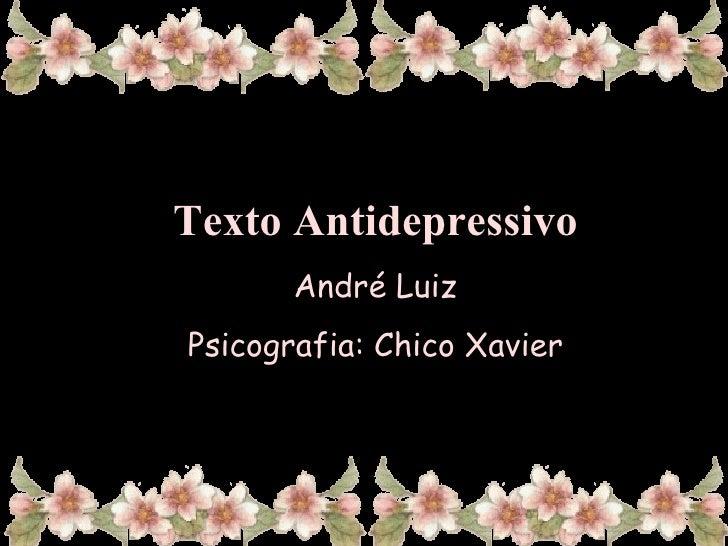 Texto Antidepressivo André Luiz Psicografia: Chico Xavier