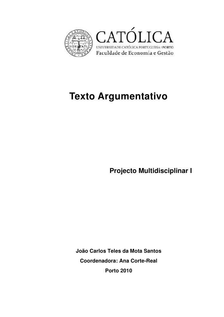 Texto Argumentativo<br />Projecto Multidisciplinar I<br />João Carlos Teles da Mota Santos<br />Coordenadora: Ana Corte-Re...