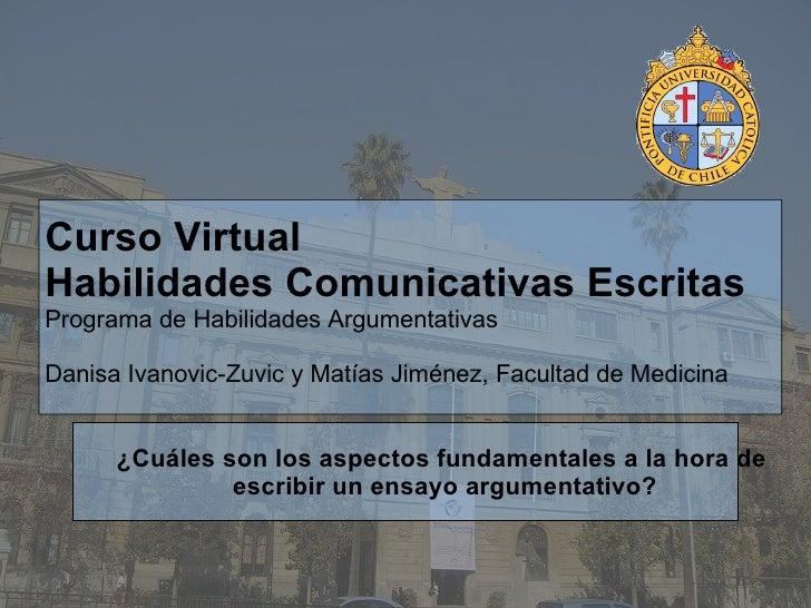 Curso Virtual Habilidades Comunicativas Escritas Programa de Habilidades Argumentativas Danisa Ivanovic-Zuvic y Matías Jim...