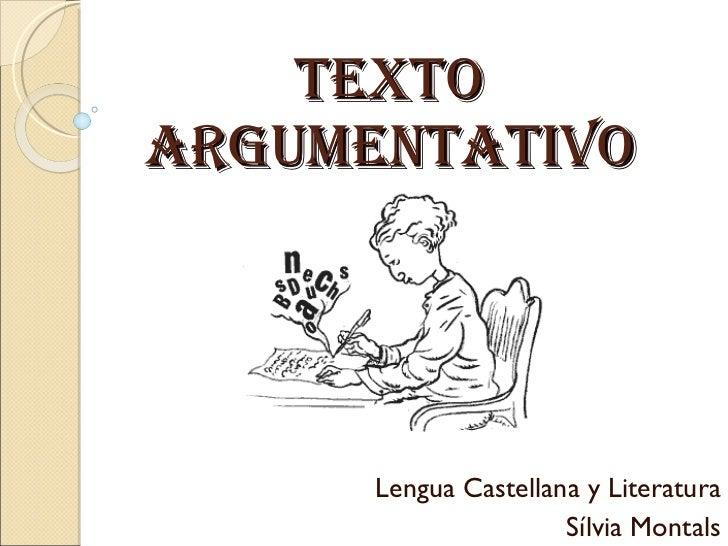 TEXTO ARGUMENTATIVO Lengua Castellana y Literatura Sílvia Montals