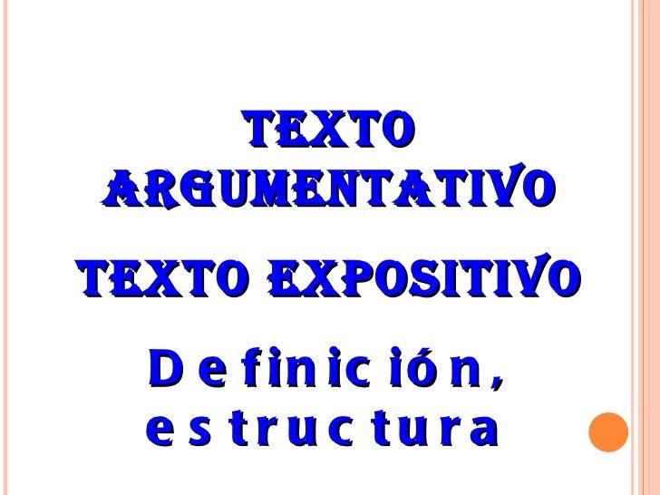 Texto argumentativo Texto expositivo Definición, estructura